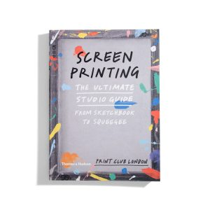 Screenprinting - the ultimate studio guide - Screen Printing