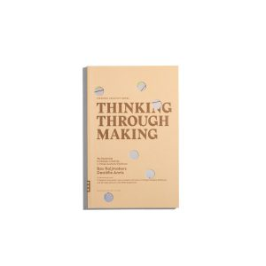 Thinking Through Making (Strategic Creativity Series)