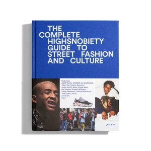 The Incomplete Highsnobiety Guide to Street Fashion and Culture