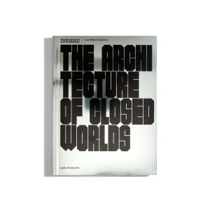 The Architecture of Closed Worlds - Or