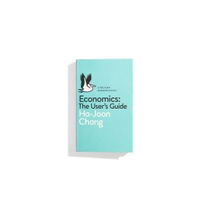 Economcis: The User's Guide - Ha-Joon Chang