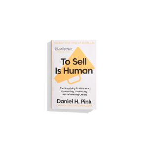 To Sell Is Human - Daniel H. Pink
