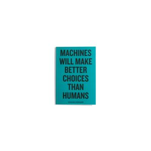 Machines Will Make Better Choices Than Humans - Douglas Coupland