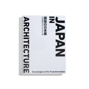 Architecture in Japan - Genealogies of Its Transformation