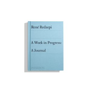 A Work in Progress: A Journal - René Redzepi