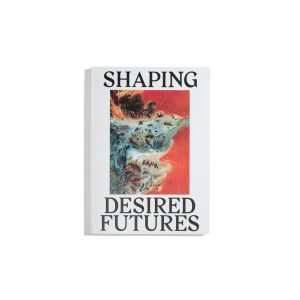 Shaping Desired Futures - Aria Spinelli
