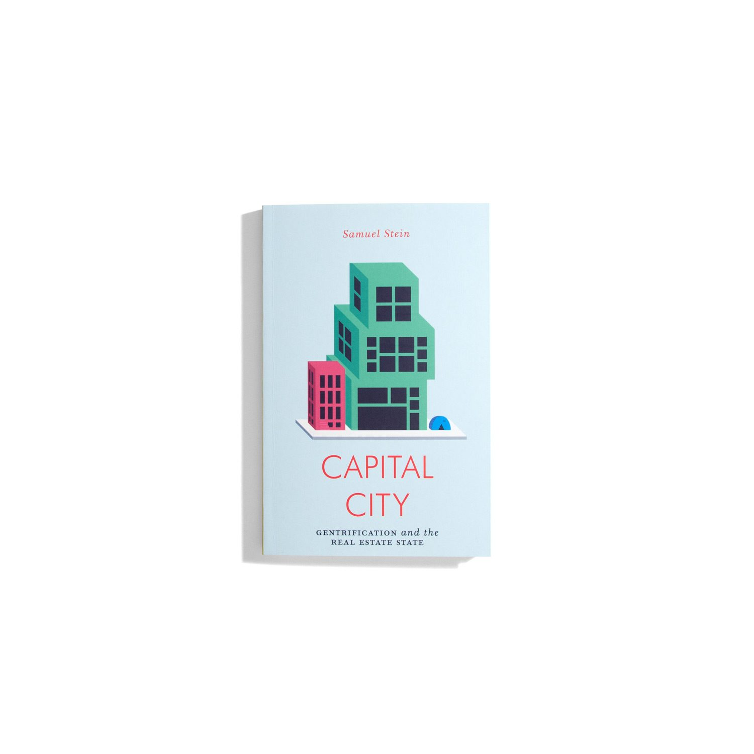 Capital City - Gentrification and the Real Estate State - Samuel Stein