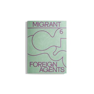 Migrant Journal #6 2019 - Foreign Agents