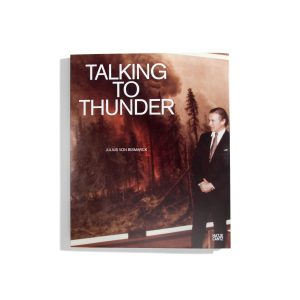 Talking to Thunder - Julius von Bismarck