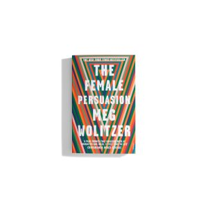 The Female Persuasion - Meg Wolitzer
