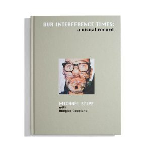 Our Interference Times: A Visual Record - Michael Stipe with Douglas Coupland