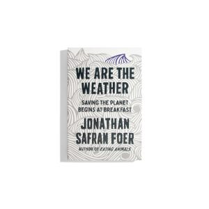 We are the Weather  - Jonathan Safran Foer