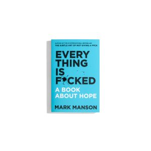 Everything is Fucked -  Mark Manson