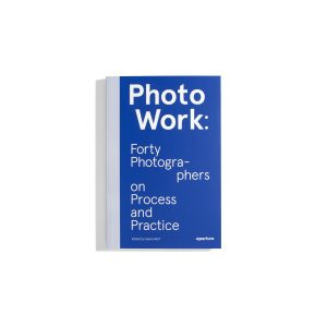 Photo Work: Forty Photographers on Process snd Paractice