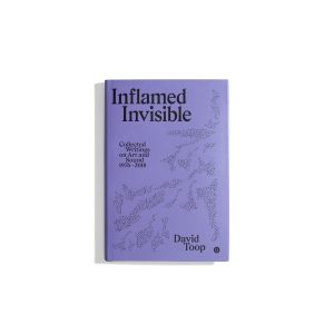 Inflamed Invisible - Collected Writings on Art and Sound 1976-2018