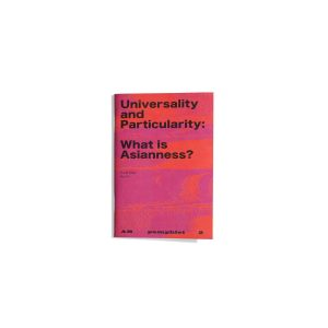 Pamphlet 2 - Universality and Particularity: What is Asianness?