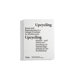 Upcycling - Reuse and Repurposing as a Design Principle in Architecture
