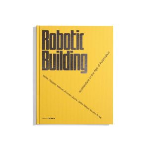 Robotic Building - Architecture in the Age of Automation