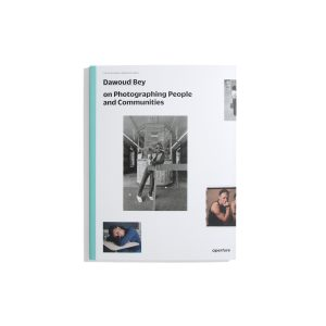Dawoud Bey - On Photographing People and Communities (Aperture Series)