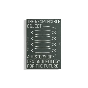 The Responsible Object - A History of Design Ideology for the Future