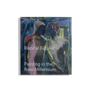 Radical Figures - Painting in the New Millennium