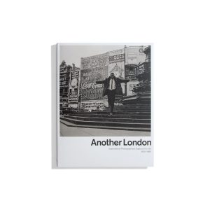 Another London - International Photographers Capture City Life 1930-1980