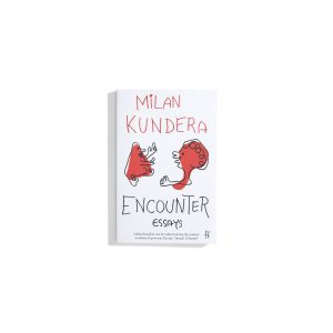 Encounter: Essays - Milan Kundera