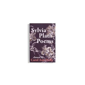 Sylvia Plath: Poems chosen by Carol Ann Duffy