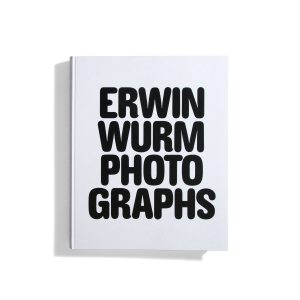 Erwin Wurm - Photographs 1986-2018