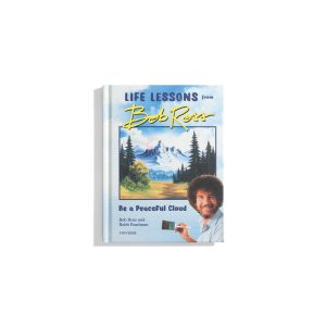Be A Peaceful Cloud: Life Lessons from Bob Ross