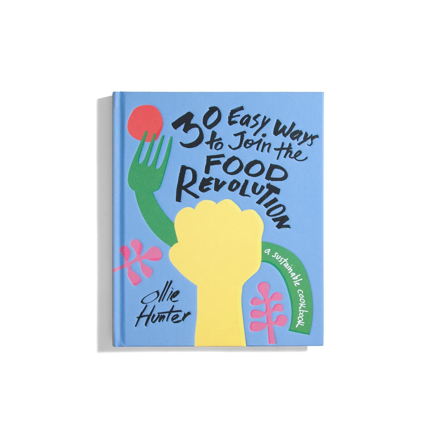 30 Easy Ways to Join the Food Revolution - Ollie Hunter