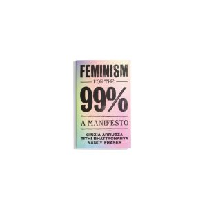 Feminism for the 99% : A Manifesto