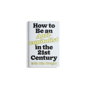 How to Be an Anti-Capitalist in the 21st Century - Erik Olin Wright