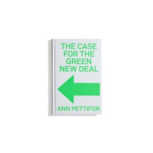 The Case for the Green New Deal - Ann Pettifor