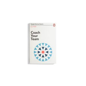 Coach Your Team - Liz Hall (Penguin Business Experts)
