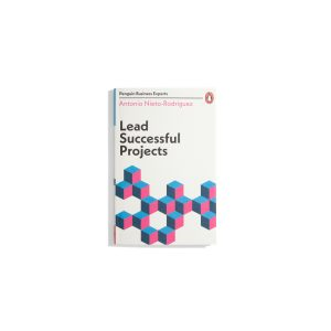 Lead Successful Projects - Antonio Nieto-Rodriguez (Penguin Business Experts)