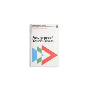 Future-Proof Your Business - Tom Cheesewright (Penguin Business Experts)