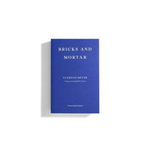 Bricks and Mortar - Clemens Meyer