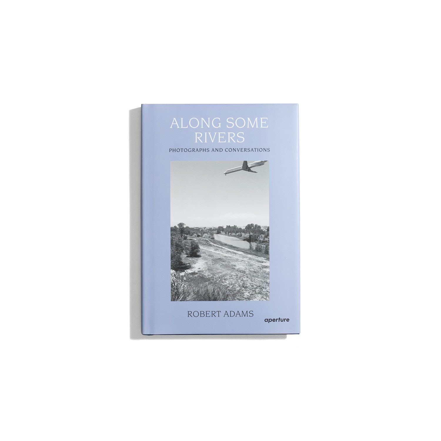 Along Some Rivers: Photographs and Conversations - Robert Adams