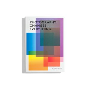 Photography Changes Everything - Marvin Heiferman