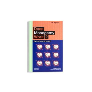 Does Monogamy Work? Luke Brunning - A primer for the 21st century (The Big Idea)