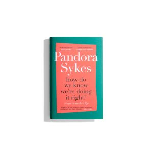 How Do We Known We're Doing It Right? - Pandora Sykes