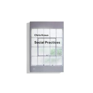 Social Practices - Chris Kraus