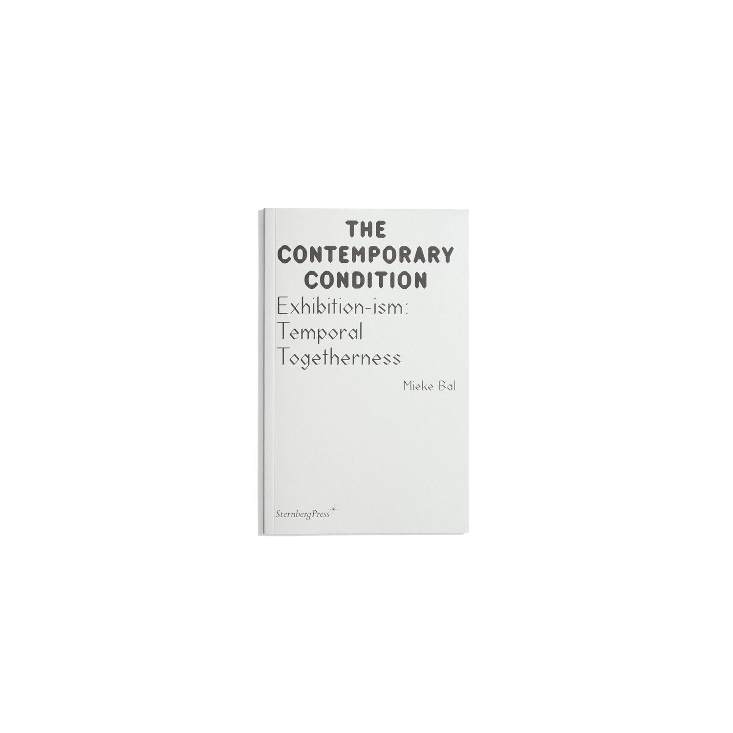 The Contemporary Condition #15 - Exhibition-ism: Temporal Togetherness - Mieke Bal