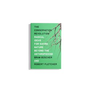 The Conservation Revolution - Bram Büscher