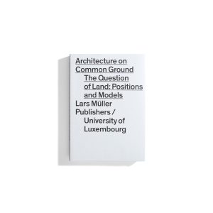 Architecture on Common Ground - The Question of Land: Positions and Models