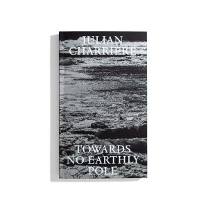 Towards No Earthly Pole - Julian Charriere