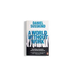 A World Without Work - Daniel Susskind