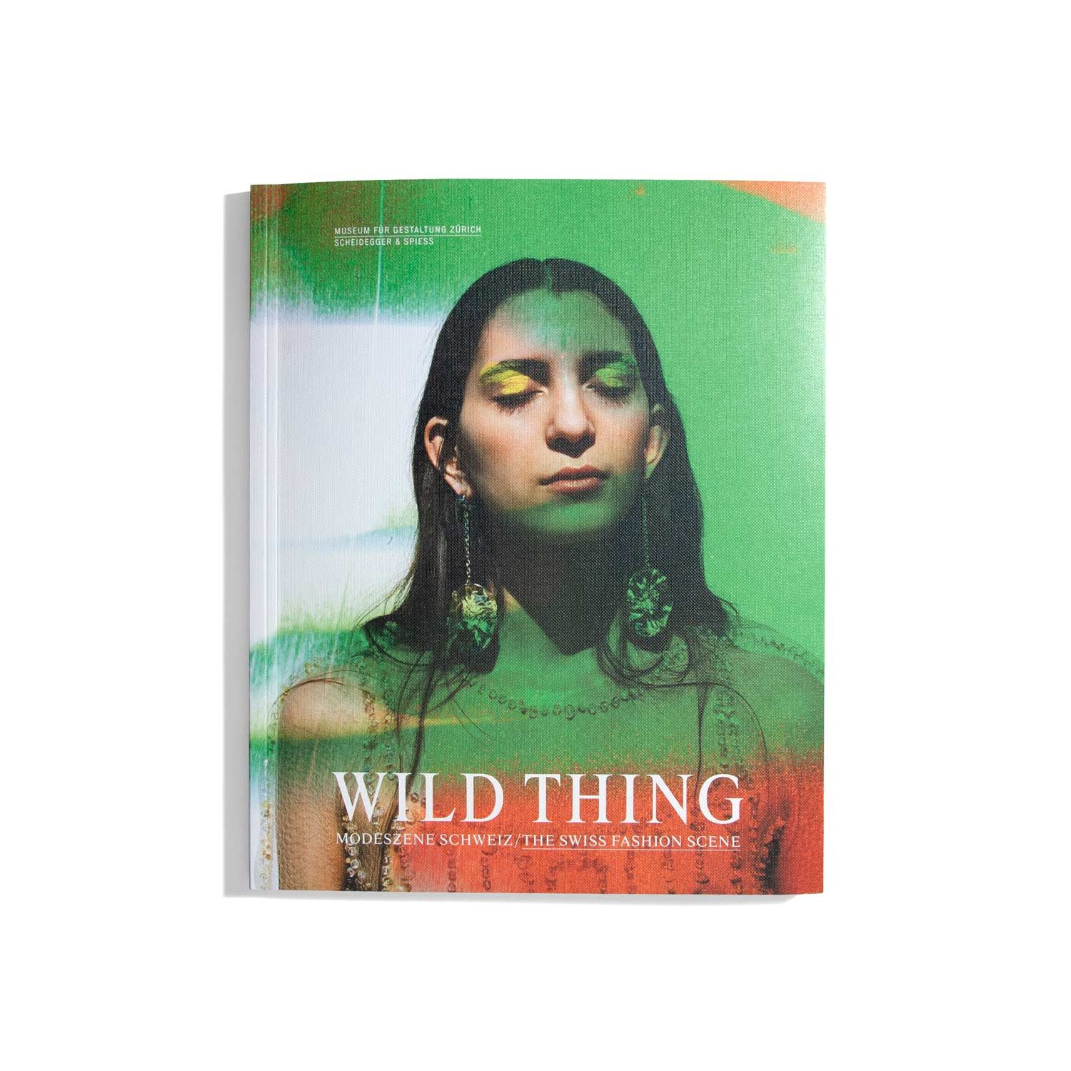 Wild Thing - Modeszene Schweiz/ The Swiss Fashion Scene