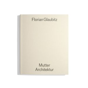 Mutter Architektur - Florian Glaubitz